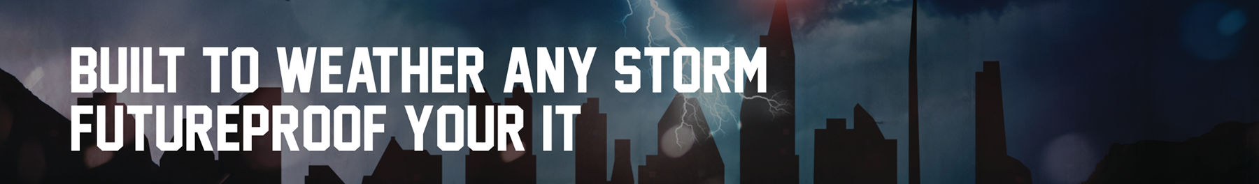 Built to weather any storm, futureproof your IT