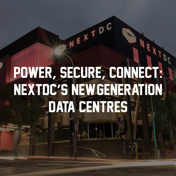 Power, secure, connect: NEXTDC's new-generation data centres