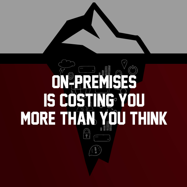 Is your on-premises costing you more than you think?