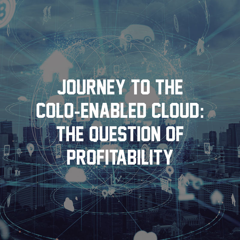 : Journey to the colo-enabled cloud: the question for profitability