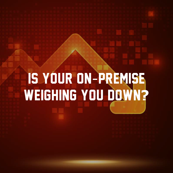 Is your on-premise weighing you down?